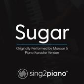 Sugar (Originally Performed by Maroon 5) [Piano Karaoke Version]