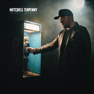 Telling All My Secrets  Mitchell Tenpenny Mitchell Tenpenny album songs, reviews, credits
