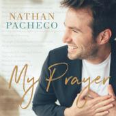 My Prayer-Nathan Pacheco