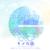 "Here and There (From ""Kino's Journey: The Beautiful World"") [feat. Sorachu] - re:TYE"
