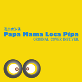 Papa Mama Loca Pita from Minion's