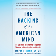 The Hacking of the American Mind: The Science Behind the Corporate Takeover of Our Bodies and Brains (Unabridged)