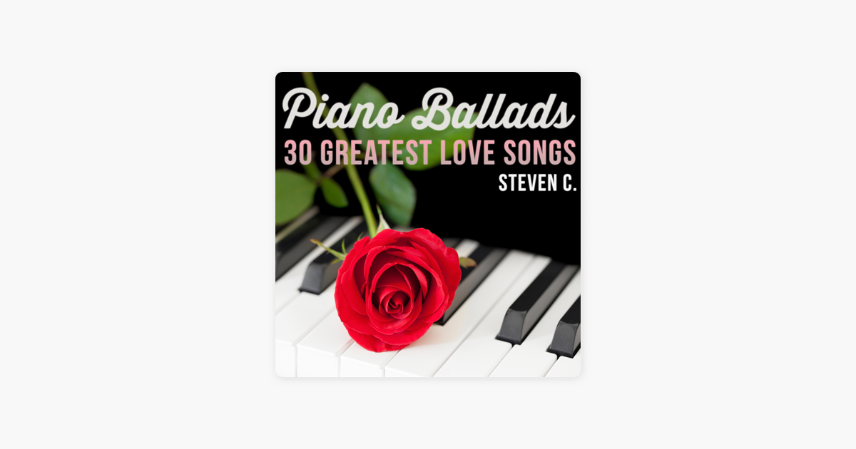 ‎Piano Ballads: 30 Greatest Love Songs by Steven C