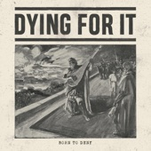 Dying for It - Born to Deny