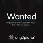 Wanted (Originally Performed by Hunter Hayes) [Piano Karaoke Version]