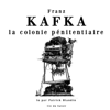 Franz Kafka - La colonie pénitentiaire artwork