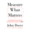 John Doerr - Measure What Matters: How Google, Bono, and the Gates Foundation Rock the World with OKRs (Unabridged)  artwork