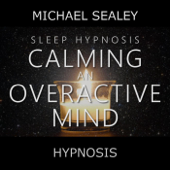 Sleep Hypnosis for Calming an Overactive Mind (feat. Christopher Lloyd Clarke)