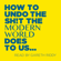 Gareth Riddy - How to Undo the Sh!t the Modern World Does to Us:  A Potty Mouth's Guide to Health and Happiness (Unabridged)