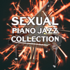 Sexual Piano Jazz Collection: The Best Smooth Instrumental Background, Sexy Jazz for Lovers, Sensual & Romantic Evening with Soothing Sounds of Saxophone and Guitar - Instrumental Jazz Music Ambient & Sexual Piano Jazz Collection