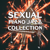 Sexual Piano Jazz Collection: The Best Smooth Instrumental Background, Sexy Jazz for Lovers, Sensual & Romantic Evening with Soothing Sounds of Saxophone and Guitar