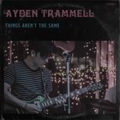 Ayden Trammell - Things Aren't the Same