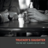Trucker's Daughter - I'm Drivin'