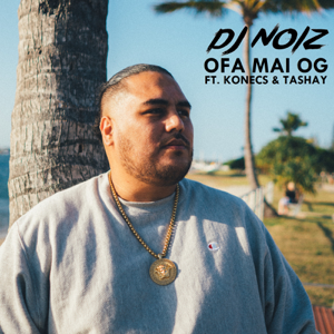 DJ Noiz - Ofa Mai Og feat. Konecs & Tashay