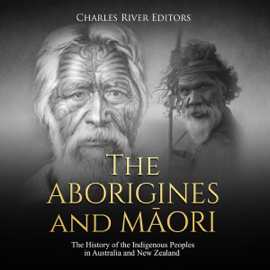 The Aborigines and Maori: The History of the Indigenous Peoples in Australia and New Zealand (Unabridged) audiobook
