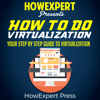 HowExpert Press - How to Do Virtualization: Your Step-by-Step Guide to Virtualization (Unabridged)  artwork