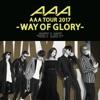 AAA DOME TOUR 2017 -WAY OF GLORY- SET LIST ジャケット写真