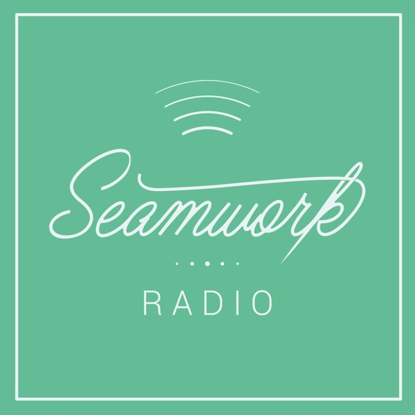 Podcast – Seamwork Radio