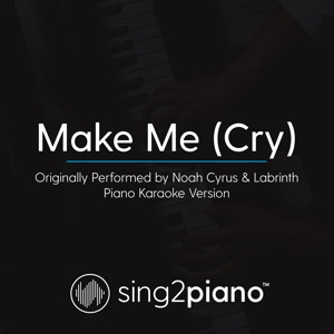 Sing2Piano - Make Me (Cry) [Originally Performed by Noah Cyrus & Labrinth) [Piano Karaoke Version]