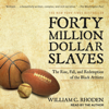 William C. Rhoden - Forty Million Dollar Slaves: The Rise, Fall, and Redemption of the Black Athlete  artwork