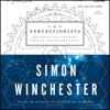 Simon Winchester - The Perfectionists: How Precision Engineers Created the Modern World (Unabridged)  artwork