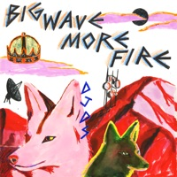 Big Wave More Fire Mp3 Download