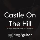 Castle on the Hill (Originally Performed by Ed Sheeran) [Acoustic Guitar Karaoke]