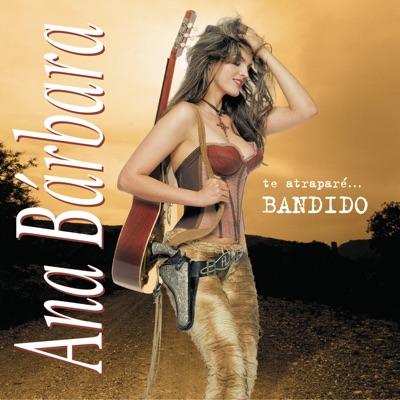 Te Atraparé Bandido - Ana Bárbara