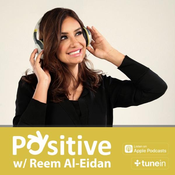 Positive Podcast with Reem Al-Eidan