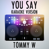 You Say (Karaoke Version) [Originally Performed by Lauren Daigle] - Tommy W