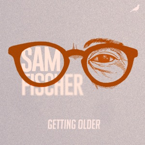 Sam Fischer - Getting Older