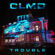 CLMD - Trouble