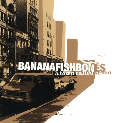 A Town Called Seven - Bananafishbones