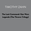 Timothy Zahn - The Last Command: Star Wars Legends (The Thrawn Trilogy) (Unabridged)  artwork