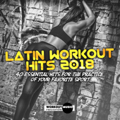 Latin Workout Hits 2018. 40 Essential Hits for the Practice of Your Favorite Sport