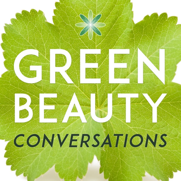 Green Beauty Conversations by Formula Botanica | Organic & Natural Skincare | Cosmetic Formulation | Indie Beauty Business