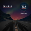 Endless (feat. Tove Styrke) - Vax