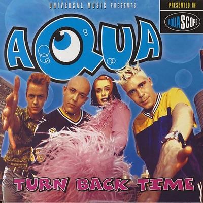 Turn Back Time - Aqua