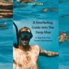 Frank Vidal - A Snorkeling Guide into the Deep Blue: A Step into Your Dream Destinations (Unabridged) artwork
