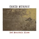 Chris Murphy - Red Mountain Blues
