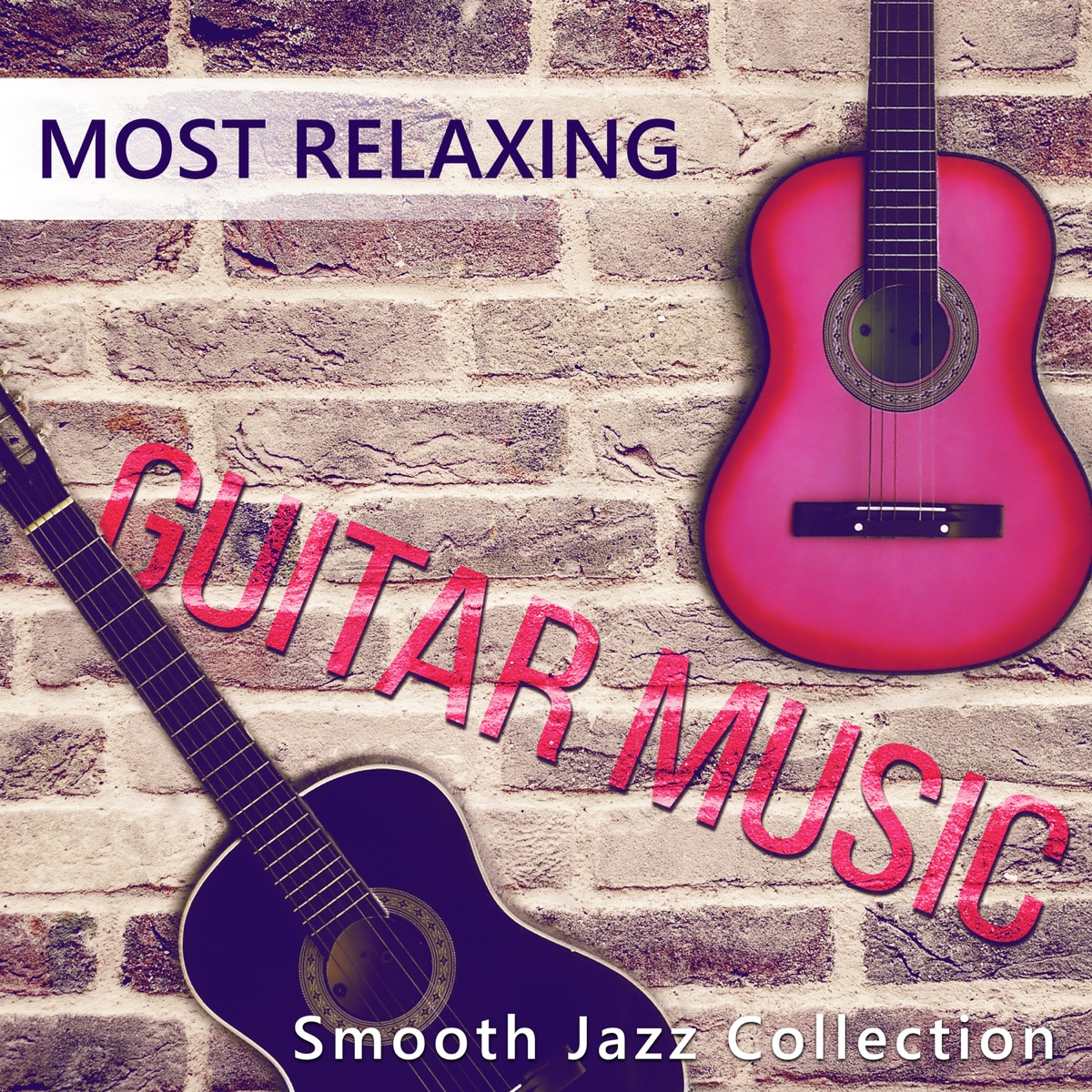 Most Relaxing Guitar Music: Smooth Jazz Collection - Music