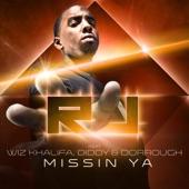 Missin Ya (feat. Wiz Khalifa, Diddy & Dorrough) - Single