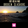 Broken Seashore - Single - First Kiss in Paris