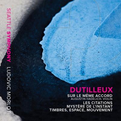 Dutilleux: Sur le même accord, Les citations, Mystère de l'instant & Timbres, espace, mouvement - Seattle Symphony & Ludovic Morlot album