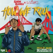 Show Banga - How We Rock