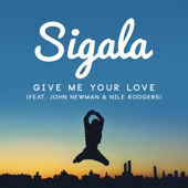 Give Me Your Love (feat. John Newman & Nile Rodgers) [Remixes] - EP