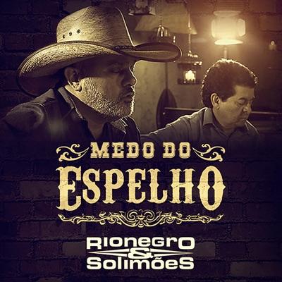 Medo do Espelho - Single - Rionegro & Solimões