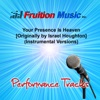 Your Presence Is Heaven (Originally Performed by Israel Houghton) [Instrumental Versions] - Fruition Music Inc.