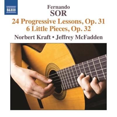 Sor: 24 Progressive Lessons, Op. 31 - 6 Little Pieces, Op. 32 - Norbert Kraft & Jeffrey McFadden album