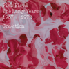 The Early Years, 1967-1972, Cre/ation - Pink Floyd